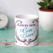 Coffee Now...Gin Later! Mug